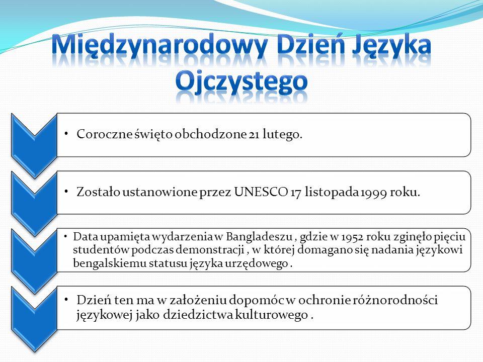 Coroczne święto obchodzone 21 lutego.Zostało ustanowione przez UNESCO 17 listopada 1999 roku.