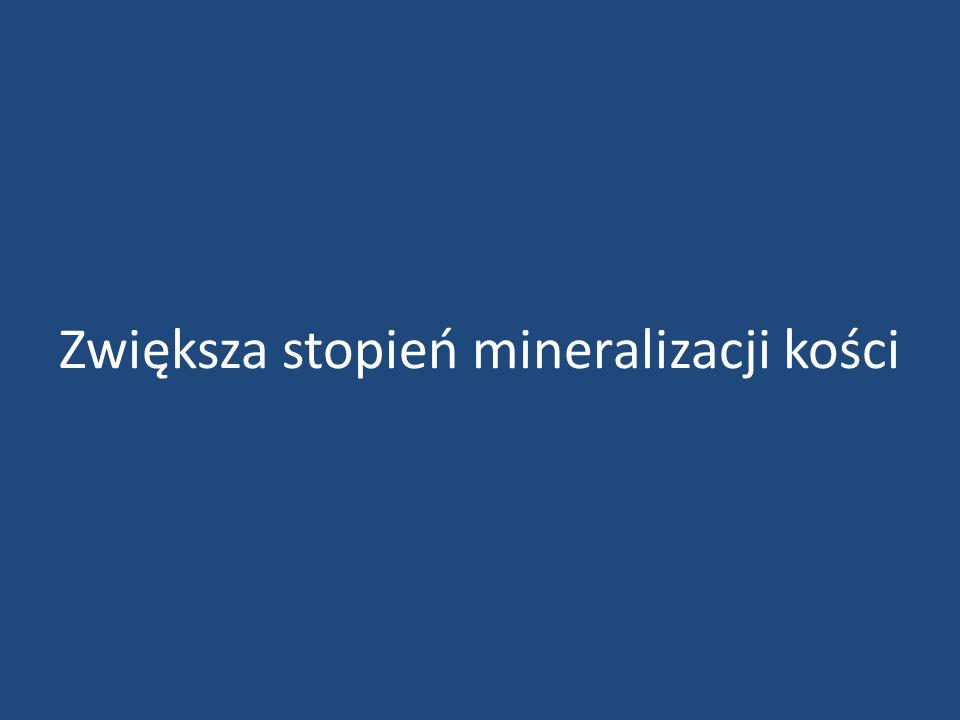 Zwiększa stopień mineralizacji kości