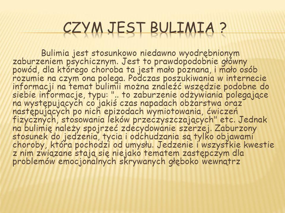 Bulimia jest stosunkowo niedawno wyodrębnionym zaburzeniem psychicznym. Jest to prawdopodobnie główny powód, dla którego choroba ta jest mało poznana,