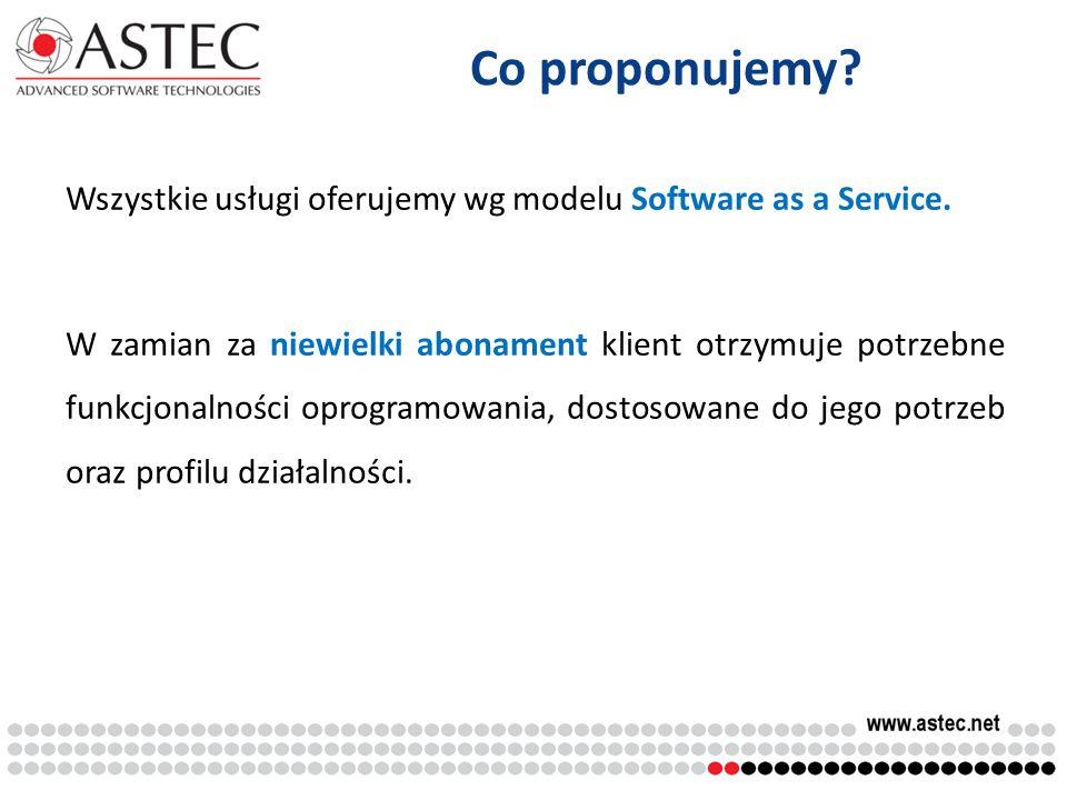 Co proponujemy? Wszystkie usługi oferujemy wg modelu Software as a Service. W zamian za niewielki abonament klient otrzymuje potrzebne funkcjonalności