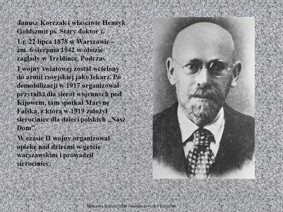 Janusz Korczak ( właściwie Henryk Goldszmit ps. Stary doktor ). Ur. 22 lipca 1878 w Warszawie – zm. 6 sierpnia 1942 w obozie zagłady w Treblince. Podc
