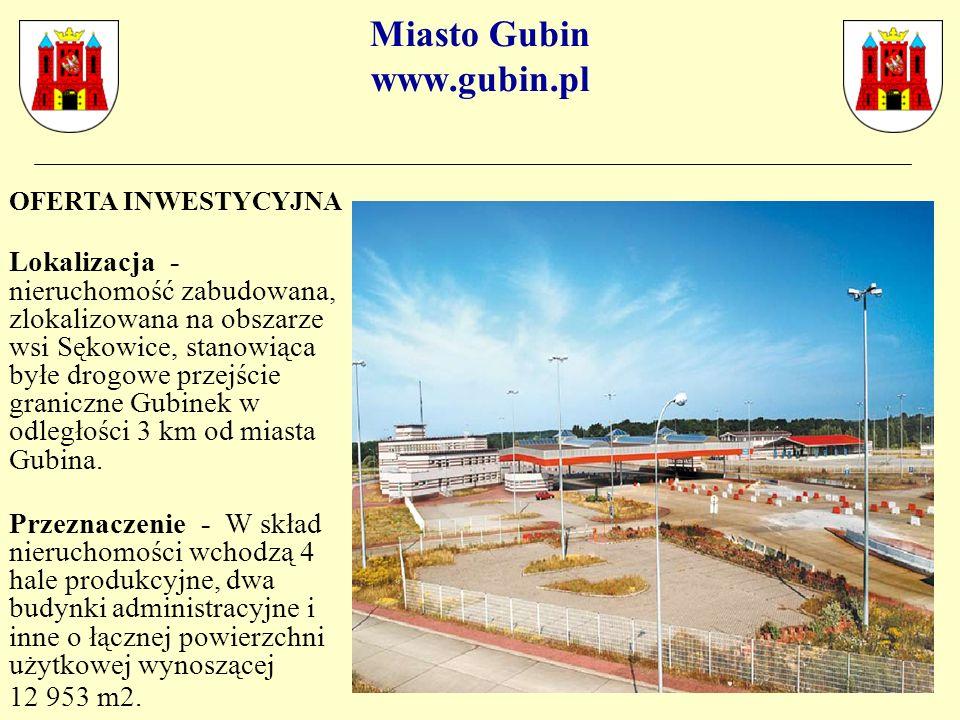 Miasto Gubin www.gubin.pl OFERTA INWESTYCYJNA Lokalizacja - nieruchomość zabudowana, zlokalizowana na obszarze wsi Sękowice, stanowiąca byłe drogowe przejście graniczne Gubinek w odległości 3 km od miasta Gubina.