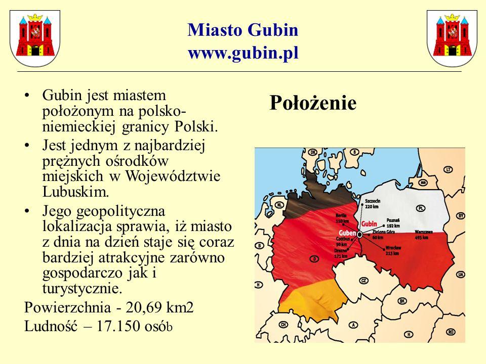Miasto Gubin www.gubin.pl Położenie Gubin jest miastem położonym na polsko- niemieckiej granicy Polski.