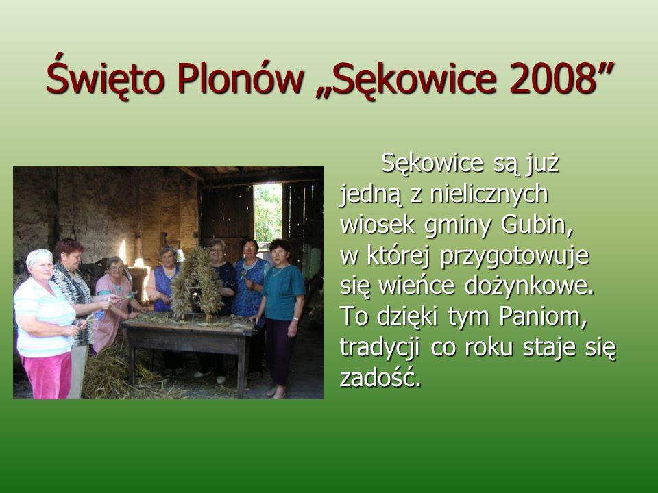 Święto Plonów Sękowice 2008 Sękowice są już jedną z nielicznych wiosek gminy Gubin, w której przygotowuje się wieńce dożynkowe. To dzięki tym Paniom,