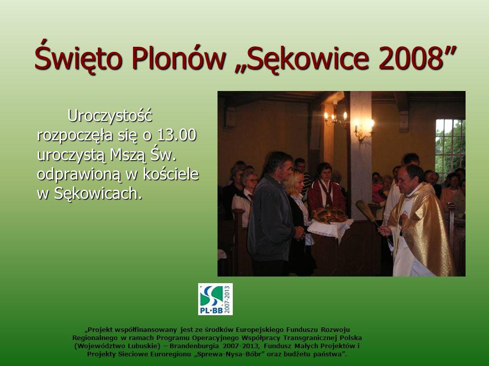 Święto Plonów Sękowice 2008 Uroczystość rozpoczęła się o 13.00 uroczystą Mszą Św. odprawioną w kościele w Sękowicach. Projekt współfinansowany jest ze