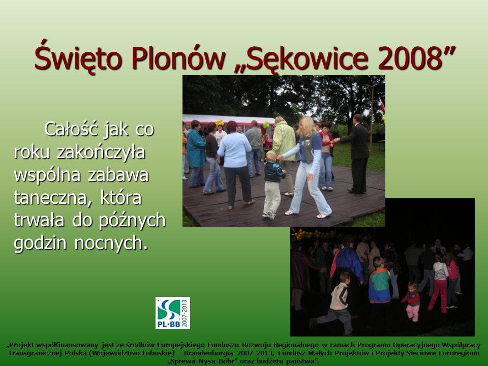 Święto Plonów Sękowice 2008 Całość jak co roku zakończyła wspólna zabawa taneczna, która trwała do późnych godzin nocnych. Projekt współfinansowany je