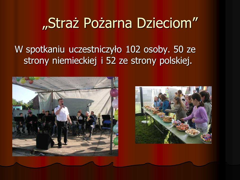 Straż Pożarna Dzieciom W spotkaniu uczestniczyło 102 osoby. 50 ze strony niemieckiej i 52 ze strony polskiej.