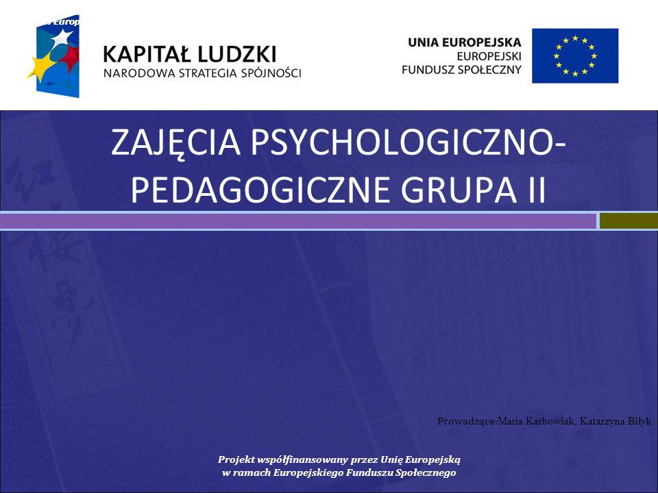 Prowadzące: Maria Karbowiak, Katarzyna Biłyk Projekt wsp ó łfinansowany przez Unię Europejską w ramach Europejskiego Funduszu Społecznego Projekt wsp