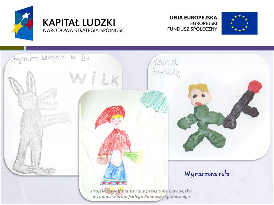 Projekt współfinansowany przez Unię Europejską w ramach Europejskiego Funduszu Społecznego Wymarzona rola
