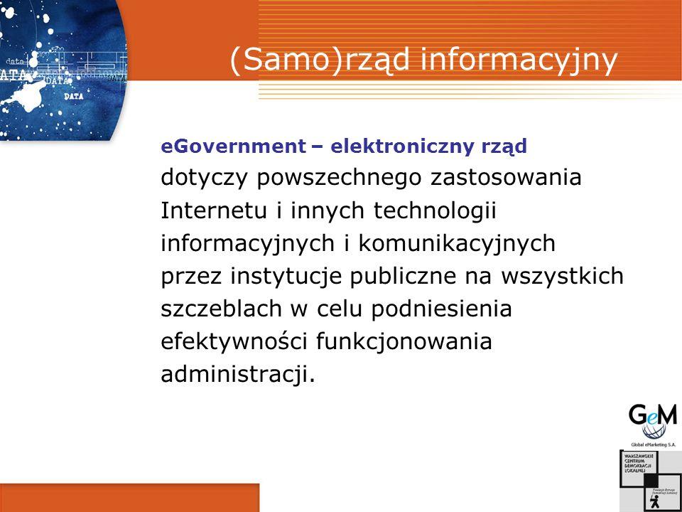 (Samo)rząd informacyjny eGovernment – elektroniczny rząd dotyczy powszechnego zastosowania Internetu i innych technologii informacyjnych i komunikacyjnych przez instytucje publiczne na wszystkich szczeblach w celu podniesienia efektywności funkcjonowania administracji.