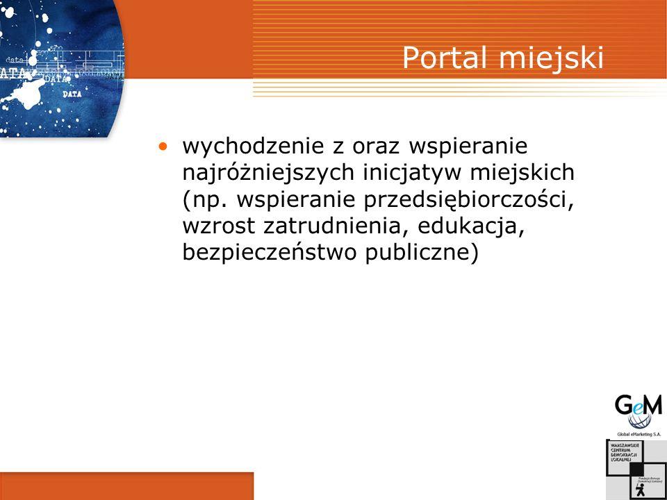 Portal miejski wychodzenie z oraz wspieranie najróżniejszych inicjatyw miejskich (np. wspieranie przedsiębiorczości, wzrost zatrudnienia, edukacja, be