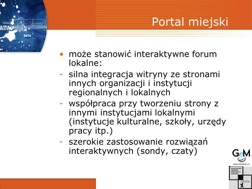 Portal miejski może stanowić interaktywne forum lokalne: -silna integracja witryny ze stronami innych organizacji i instytucji regionalnych i lokalnych -współpraca przy tworzeniu strony z innymi instytucjami lokalnymi (instytucje kulturalne, szkoły, urzędy pracy itp.) -szerokie zastosowanie rozwiązań interaktywnych (sondy, czaty)