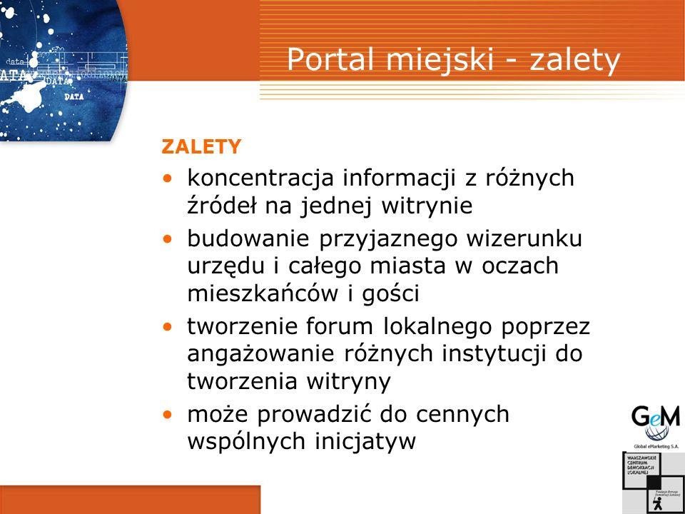 Portal miejski - zalety ZALETY koncentracja informacji z różnych źródeł na jednej witrynie budowanie przyjaznego wizerunku urzędu i całego miasta w oc