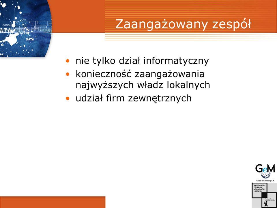 Zaangażowany zespół nie tylko dział informatyczny konieczność zaangażowania najwyższych władz lokalnych udział firm zewnętrznych