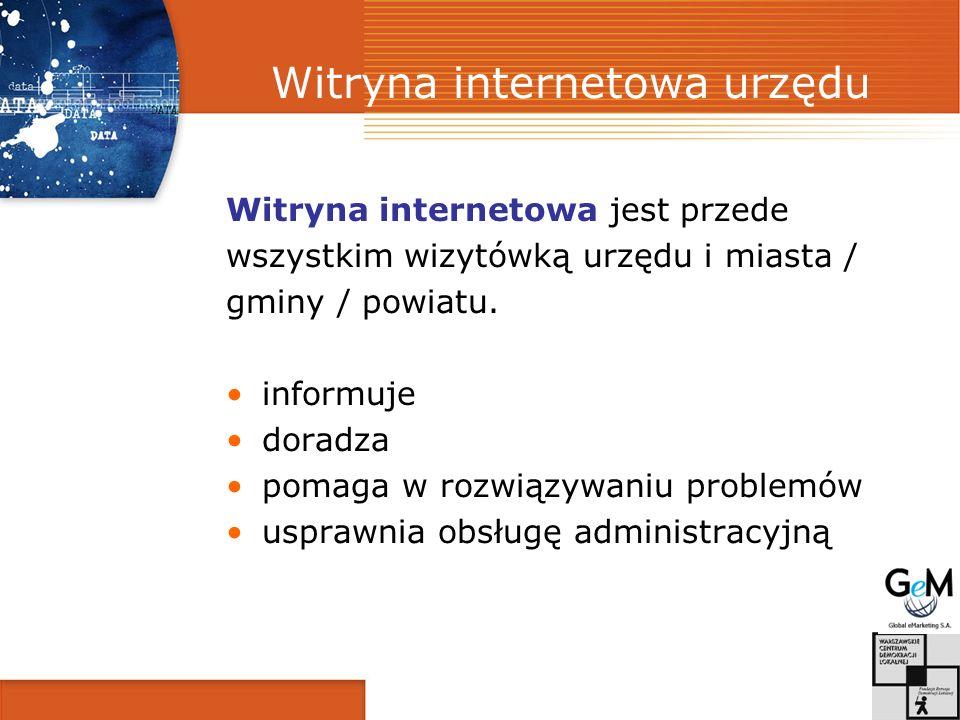 Witryna internetowa urzędu Witryna internetowa jest przede wszystkim wizytówką urzędu i miasta / gminy / powiatu. informuje doradza pomaga w rozwiązyw