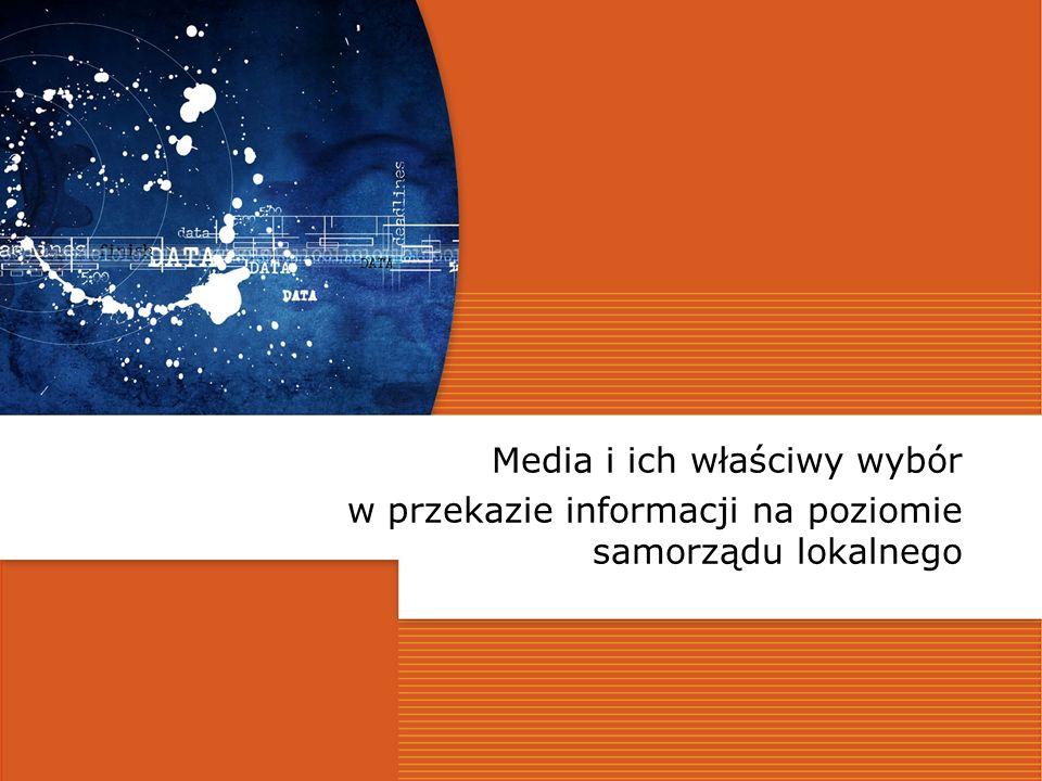 Budowa struktur dla właściwego przekazu i odbioru informacji Media i ich właściwy wybór w przekazie informacji na poziomie samorządu lokalnego