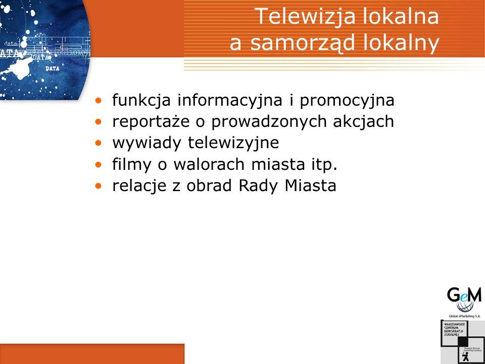 Telewizja lokalna a samorząd lokalny funkcja informacyjna i promocyjna reportaże o prowadzonych akcjach wywiady telewizyjne filmy o walorach miasta itp.
