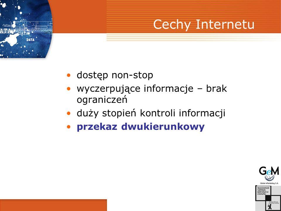 Cechy Internetu dostęp non-stop wyczerpujące informacje – brak ograniczeń duży stopień kontroli informacji przekaz dwukierunkowy