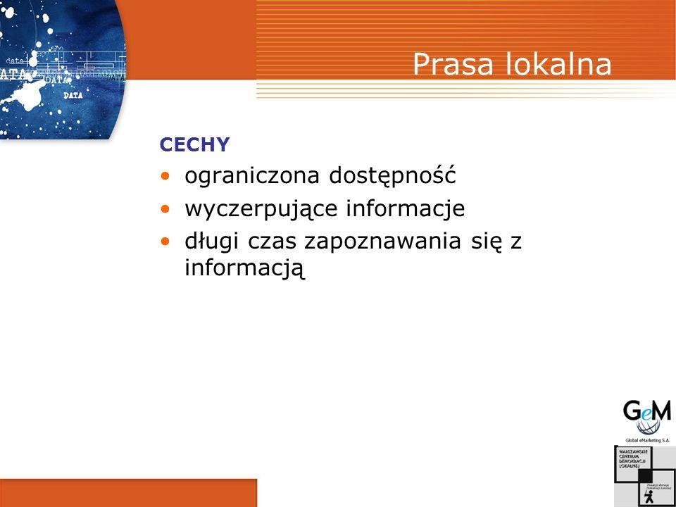Prasa lokalna CECHY ograniczona dostępność wyczerpujące informacje długi czas zapoznawania się z informacją