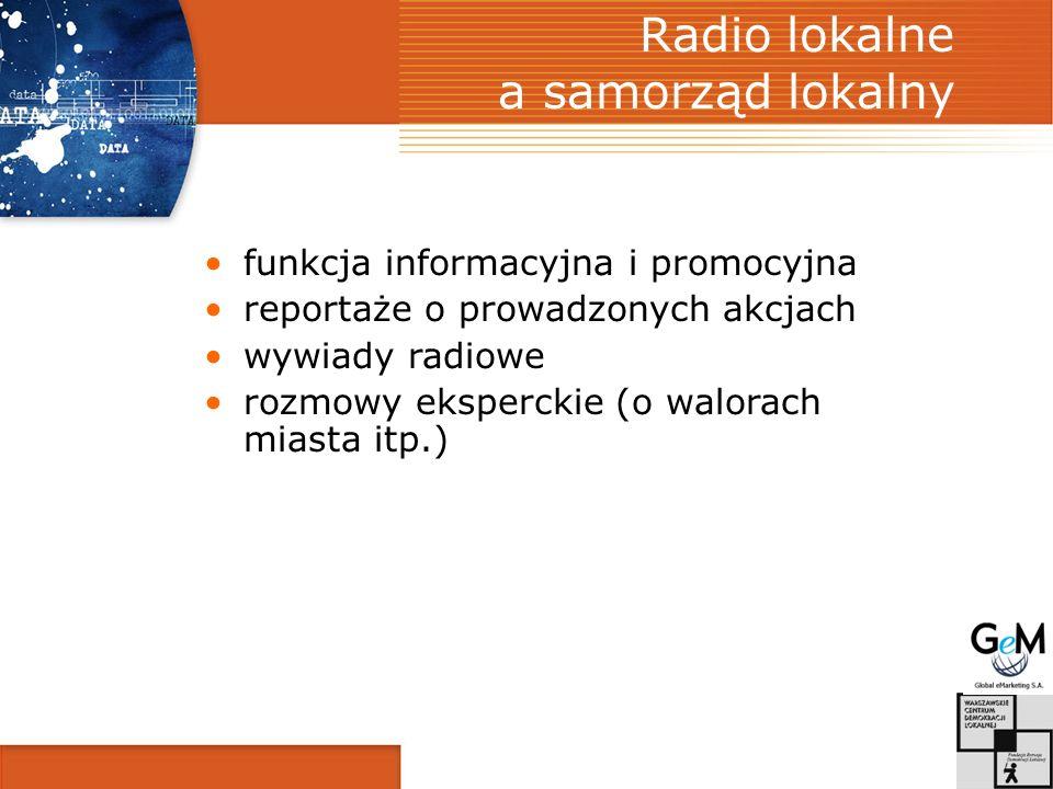 Radio lokalne a samorząd lokalny funkcja informacyjna i promocyjna reportaże o prowadzonych akcjach wywiady radiowe rozmowy eksperckie (o walorach miasta itp.)