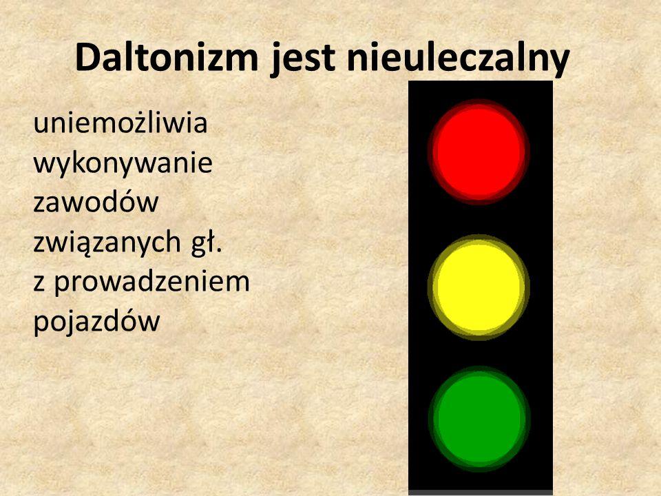 Daltonizm jest nieuleczalny uniemożliwia wykonywanie zawodów związanych gł. z prowadzeniem pojazdów