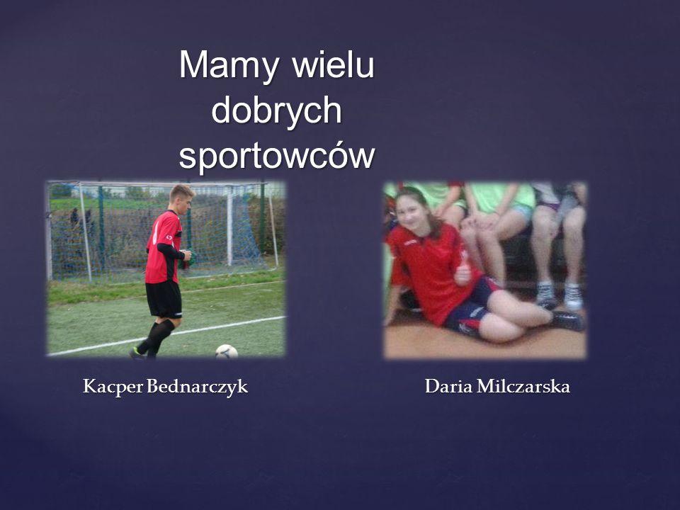 Kacper Bednarczyk Daria Milczarska Mamy wielu dobrych sportowców