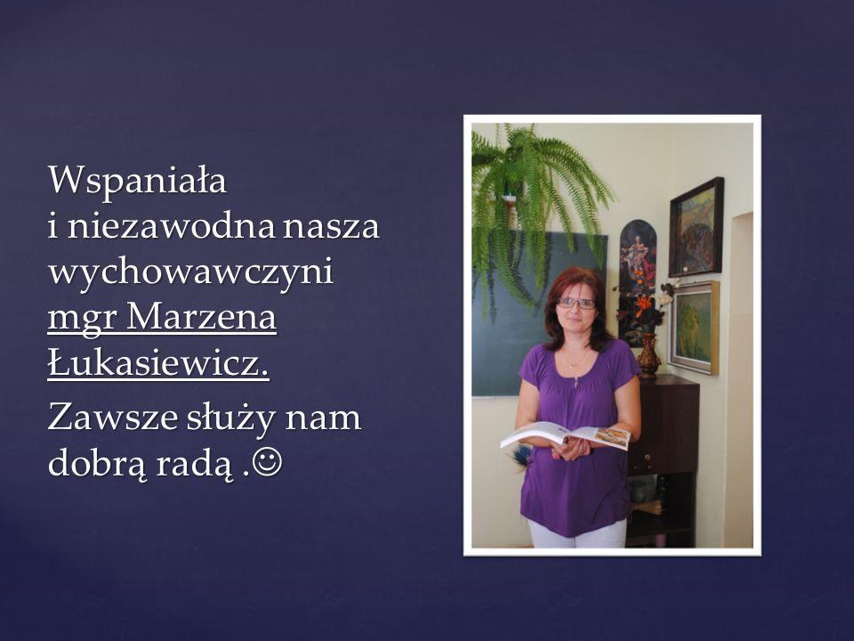 Wspaniała i niezawodna nasza wychowawczyni mgr Marzena Łukasiewicz. Zawsze służy nam dobrą radą. Zawsze służy nam dobrą radą.