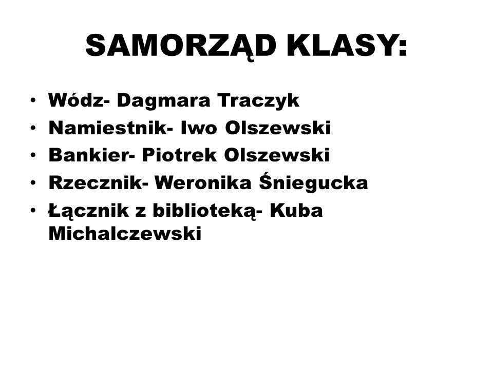 SAMORZĄD KLASY: Wódz- Dagmara Traczyk Namiestnik- Iwo Olszewski Bankier- Piotrek Olszewski Rzecznik- Weronika Śniegucka Łącznik z biblioteką- Kuba Michalczewski