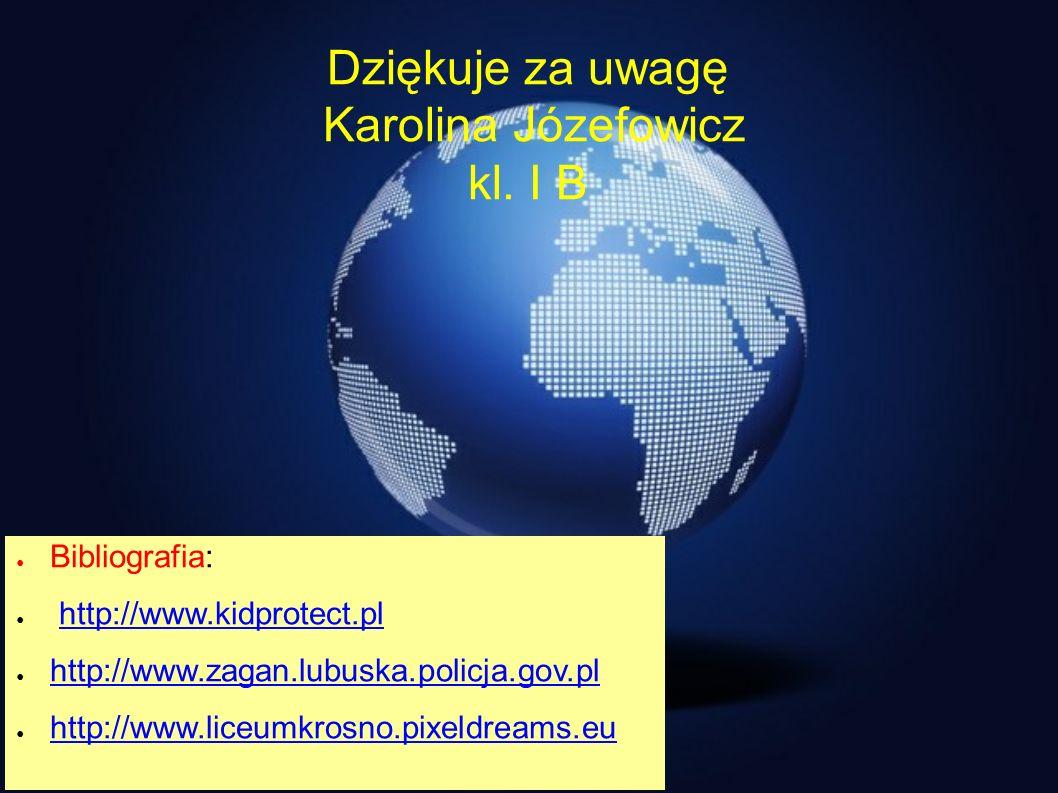 Dziękuje za uwagę Karolina Józefowicz kl. I B Bibliografia: http://www.kidprotect.pl http://www.zagan.lubuska.policja.gov.pl http://www.liceumkrosno.p