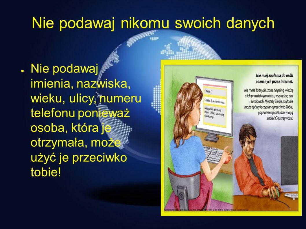 Internet źródło kłopotów Nie spotykaj się z ludźmi poznanymi na portalach mogą mieć złe zamiary wobec ciebie.