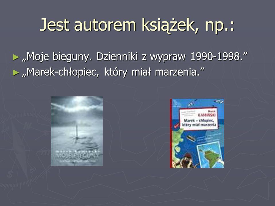 Jest autorem książek, np.: Moje bieguny. Dzienniki z wypraw 1990-1998. Moje bieguny. Dzienniki z wypraw 1990-1998. Marek-chłopiec, który miał marzenia