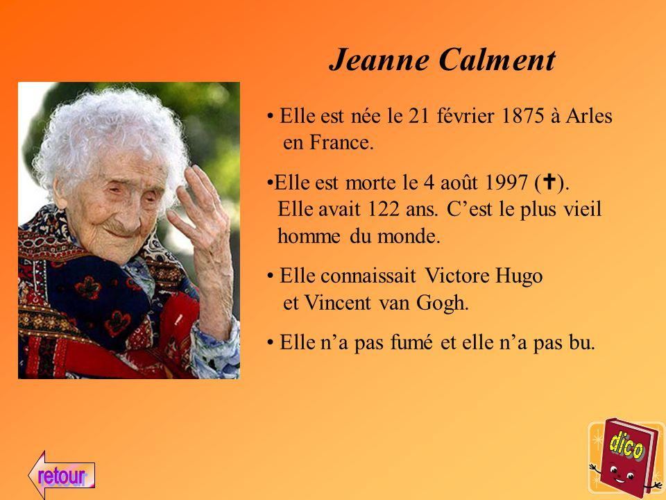 Jeanne Calment Elle est née le 21 février 1875 à Arles en France.
