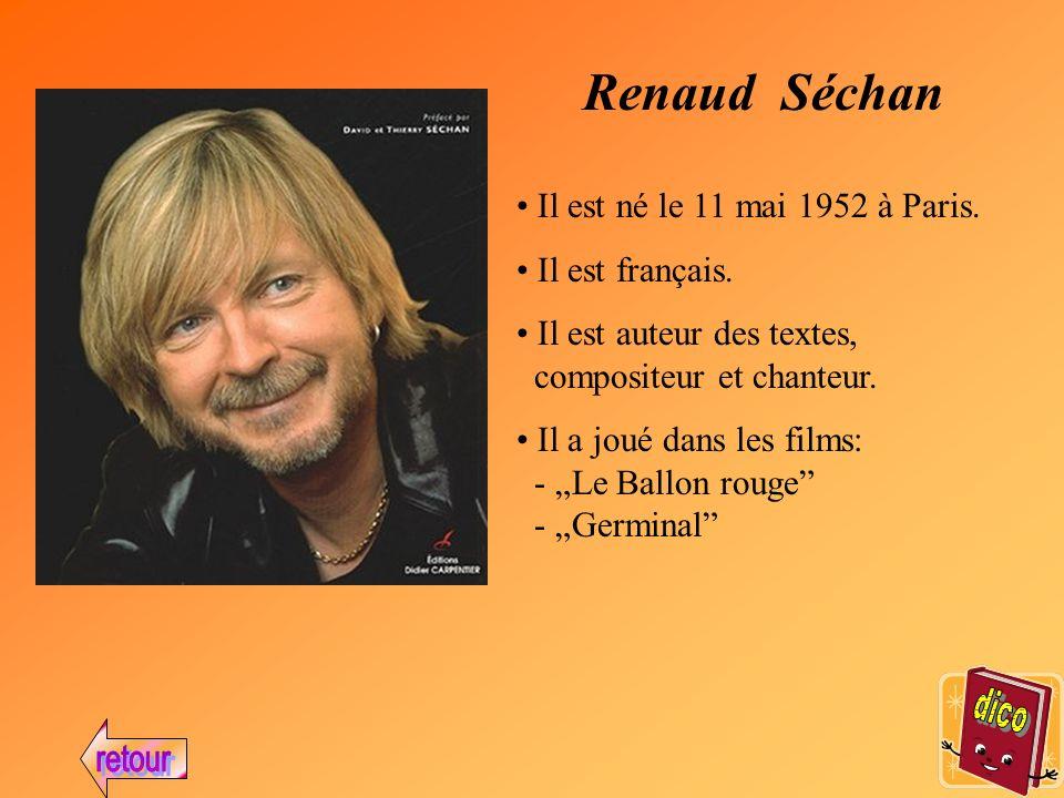 Renaud Séchan Il est né le 11 mai 1952 à Paris.Il est français.