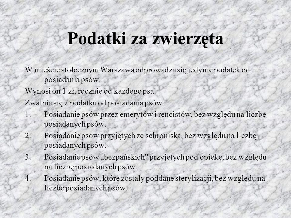 Podatki za zwierzęta W mieście stołecznym Warszawa odprowadza się jedynie podatek od posiadania psów. Wynosi on 1 zł, rocznie od każdego psa. Zwalnia