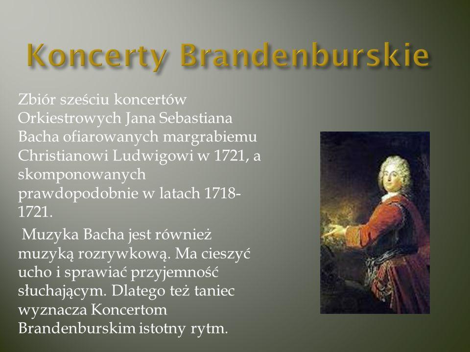 Zbiór sześciu koncertów Orkiestrowych Jana Sebastiana Bacha ofiarowanych margrabiemu Christianowi Ludwigowi w 1721, a skomponowanych prawdopodobnie w