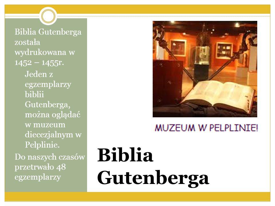 Biblia Gutenberga Biblia Gutenberga została wydrukowana w 1452 – 1455r. Jeden z egzemplarzy biblii Gutenberga, można oglądać w muzeum diecezjalnym w P