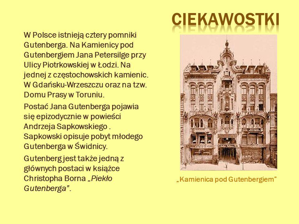 W Polsce istnieją cztery pomniki Gutenberga. Na Kamienicy pod Gutenbergiem Jana Petersilge przy Ulicy Piotrkowskiej w Łodzi. Na jednej z częstochowski