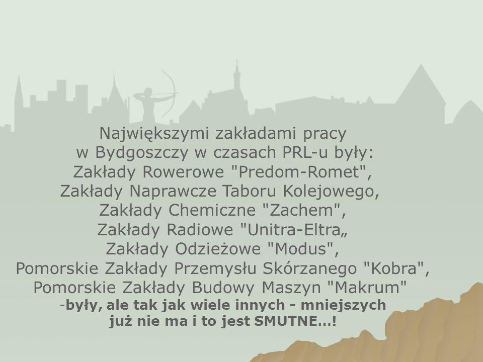 Największymi zakładami pracy w Bydgoszczy w czasach PRL-u były: Zakłady Rowerowe