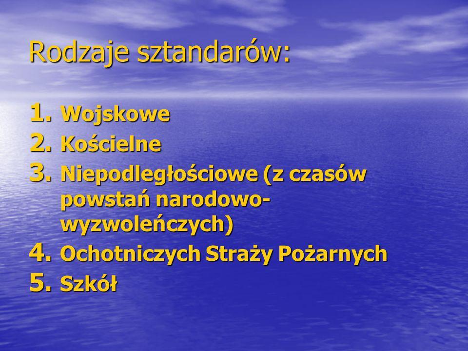 Rodzaje sztandarów: 1. Wojskowe 2. Kościelne 3.