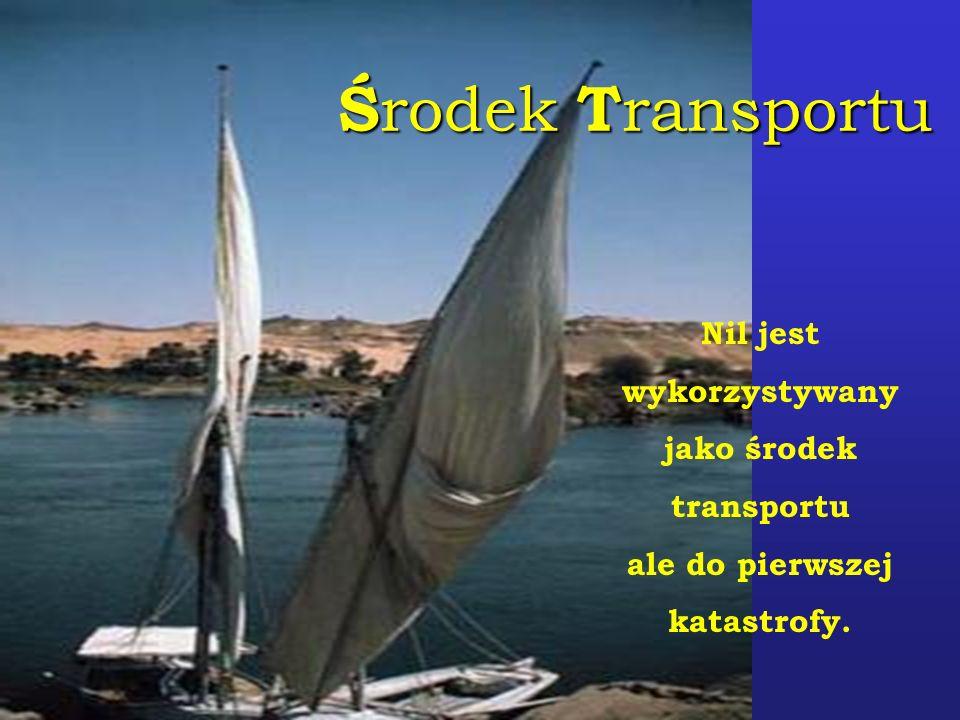 Ś rodek T ransportu Nil jest wykorzystywany jako środek transportu ale do pierwszej katastrofy.