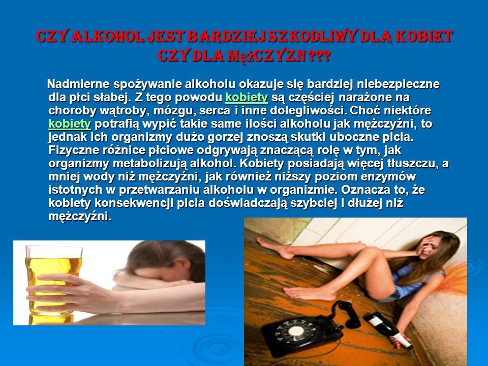 Czy alkohol jest bardziej szkodliwy dla kobiet Czy dla m ęż czyzn ??? Nadmierne spożywanie alkoholu okazuje się bardziej niebezpieczne dla płci słabej