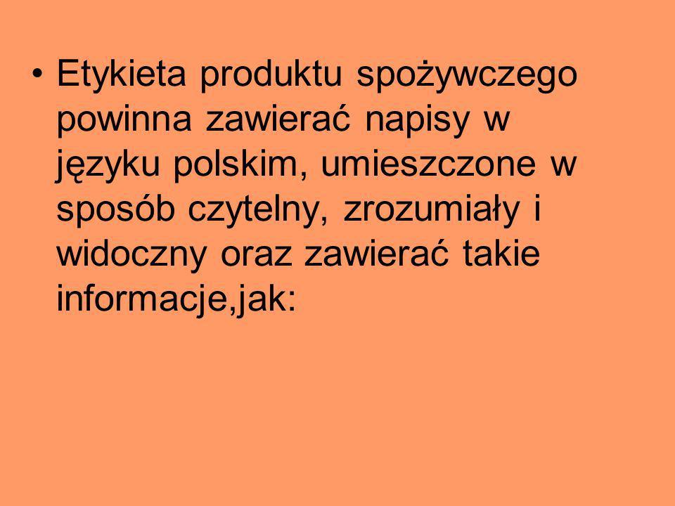 Etykieta produktu spożywczego powinna zawierać napisy w języku polskim, umieszczone w sposób czytelny, zrozumiały i widoczny oraz zawierać takie infor
