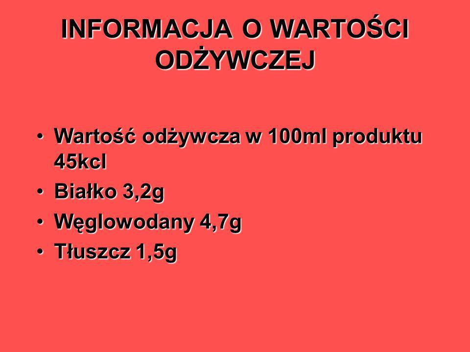INFORMACJA O WARTOŚCI ODŻYWCZEJ Wartość odżywcza w 100ml produktu 45kclWartość odżywcza w 100ml produktu 45kcl Białko 3,2gBiałko 3,2g Węglowodany 4,7g