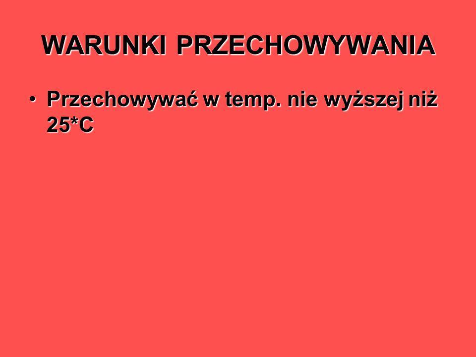 WARUNKI PRZECHOWYWANIA Przechowywać w temp. nie wyższej niż 25*CPrzechowywać w temp. nie wyższej niż 25*C