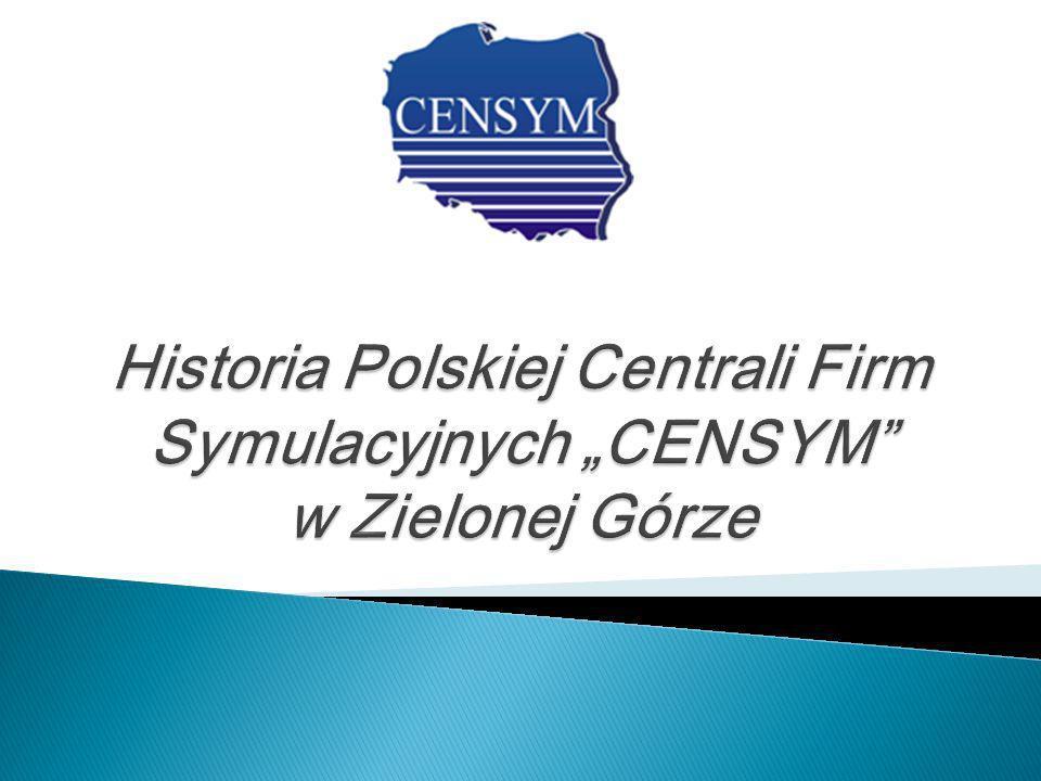 Siedzibą Polskiej Centrali Firm Symulacyjnych CENSYM od samego początku jest Centrum Kształcenia Ustawicznego i Praktycznego w Zielonej Górze, dawniej CKU, a jej bieżącą działalnością kieruje dyrektor Małgorzata Olech-Klonecka.