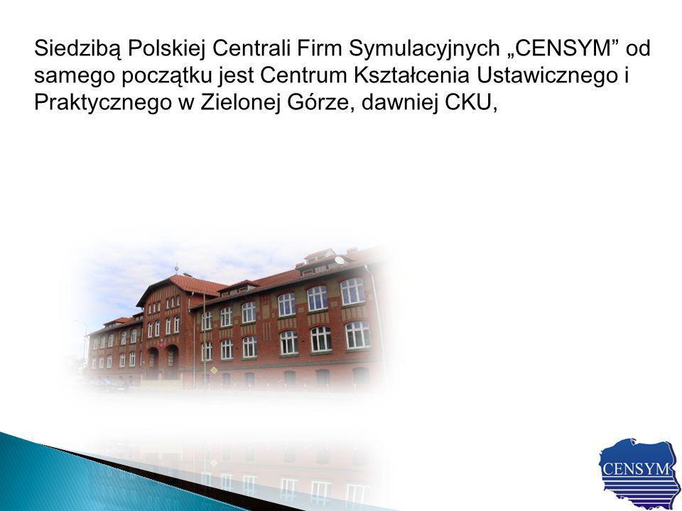 Siedzibą Polskiej Centrali Firm Symulacyjnych CENSYM od samego początku jest Centrum Kształcenia Ustawicznego i Praktycznego w Zielonej Górze, dawniej CKU,