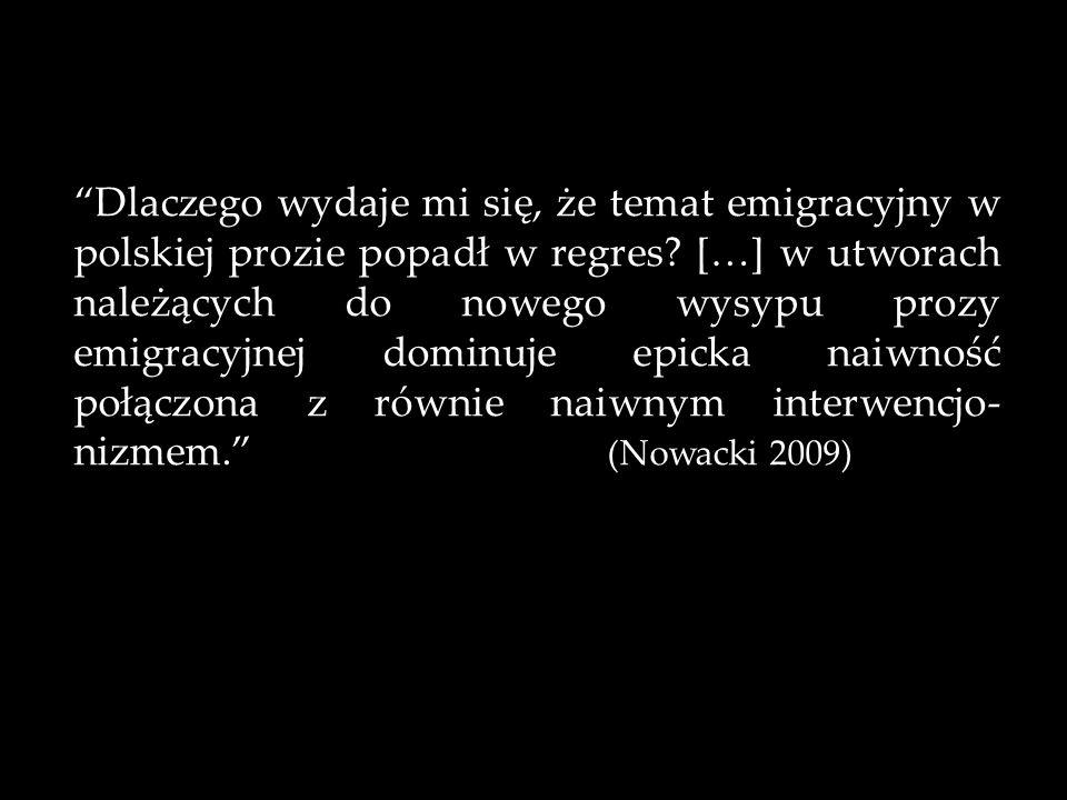 Dlaczego wydaje mi się, że temat emigracyjny w polskiej prozie popadł w regres.