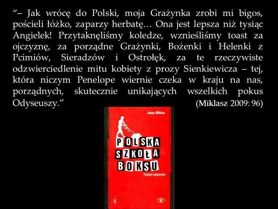 – Jak wrócę do Polski, moja Grażynka zrobi mi bigos, pościeli łóżko, zaparzy herbatę… Ona jest lepsza niż tysiąc Angielek.