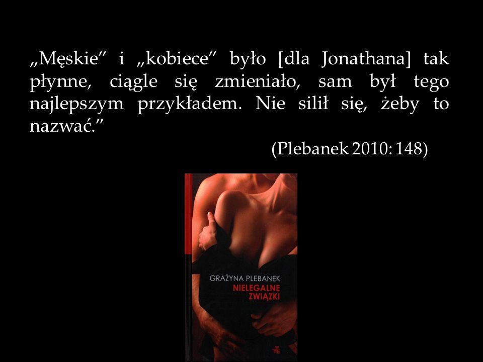 Męskie i kobiece było [dla Jonathana] tak płynne, ciągle się zmieniało, sam był tego najlepszym przykładem.