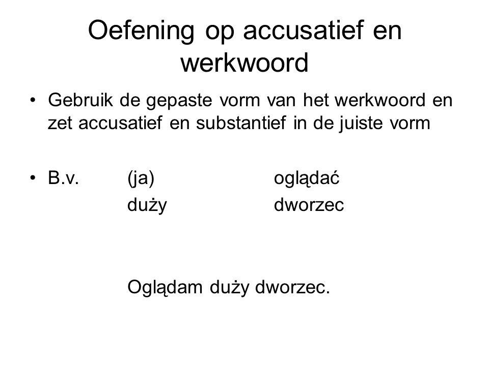 Oefening op accusatief en werkwoord Gebruik de gepaste vorm van het werkwoord en zet accusatief en substantief in de juiste vorm B.v.